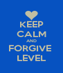 KEEP CALM AND FORGIVE  LEVEL - Personalised Poster A4 size