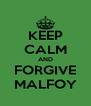 KEEP CALM AND FORGIVE MALFOY - Personalised Poster A4 size