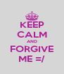 KEEP CALM AND FORGIVE ME =/ - Personalised Poster A4 size