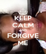KEEP CALM AND FORGIVE ME - Personalised Poster A4 size