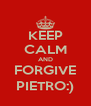 KEEP CALM AND FORGIVE PIETRO:) - Personalised Poster A4 size