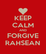 KEEP CALM AND FORGIVE RAHSEAN - Personalised Poster A4 size