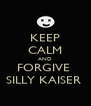 KEEP CALM AND FORGIVE  SILLY KAISER  - Personalised Poster A4 size