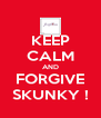 KEEP CALM AND FORGIVE SKUNKY ! - Personalised Poster A4 size