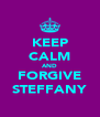 KEEP CALM AND FORGIVE STEFFANY - Personalised Poster A4 size