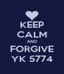 KEEP CALM AND FORGIVE YK 5774 - Personalised Poster A4 size