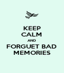 KEEP CALM AND FORGUET BAD MEMORIES - Personalised Poster A4 size