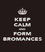KEEP CALM AND FORM BROMANCES - Personalised Poster A4 size