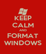 KEEP CALM AND FORMAT WINDOWS - Personalised Poster A4 size
