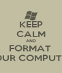 KEEP CALM AND FORMAT  YOUR COMPUTER! - Personalised Poster A4 size