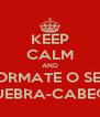 KEEP CALM AND FORMATE O SEU QUEBRA-CABEÇA - Personalised Poster A4 size