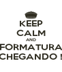 KEEP CALM AND FORMATURA CHEGANDO ! - Personalised Poster A4 size
