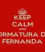 KEEP CALM AND FORMATURA DA FERNANDA - Personalised Poster A4 size