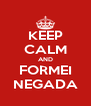 KEEP CALM AND FORMEI NEGADA - Personalised Poster A4 size