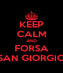 KEEP CALM AND FORSA SAN GIORGIO - Personalised Poster A4 size