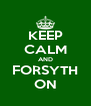 KEEP CALM AND FORSYTH ON - Personalised Poster A4 size