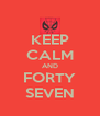 KEEP CALM AND FORTY SEVEN - Personalised Poster A4 size