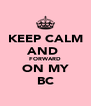 KEEP CALM AND  FORWARD ON MY BC - Personalised Poster A4 size
