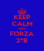 KEEP CALM AND FORZA 2°B - Personalised Poster A4 size