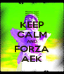 KEEP CALM AND FORZA AEK - Personalised Poster A4 size