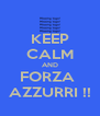 KEEP CALM AND FORZA  AZZURRI !! - Personalised Poster A4 size