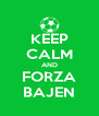 KEEP CALM AND FORZA BAJEN - Personalised Poster A4 size
