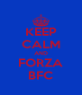 KEEP CALM AND FORZA BFC - Personalised Poster A4 size