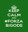 KEEP CALM AND #FORZA BIGODE - Personalised Poster A4 size