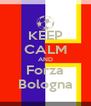 KEEP CALM AND Forza Bologna - Personalised Poster A4 size