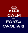 KEEP CALM AND FORZA CAGLIARI  - Personalised Poster A4 size