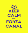 KEEP CALM AND FORZA CANAL - Personalised Poster A4 size