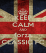 KEEP CALM AND forza CLASSIC FC - Personalised Poster A4 size