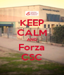 KEEP CALM AND Forza CSC - Personalised Poster A4 size