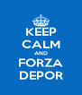 KEEP CALM AND FORZA DEPOR - Personalised Poster A4 size