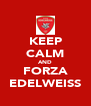 KEEP CALM AND FORZA EDELWEISS - Personalised Poster A4 size