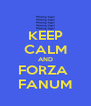 KEEP CALM AND FORZA  FANUM - Personalised Poster A4 size