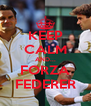 KEEP CALM AND... FORZA FEDERER - Personalised Poster A4 size