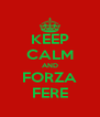 KEEP CALM AND FORZA FERE - Personalised Poster A4 size