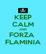 KEEP CALM AND FORZA  FLAMINIA - Personalised Poster A4 size