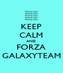 KEEP CALM AND FORZA GALAXYTEAM - Personalised Poster A4 size