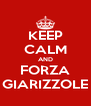 KEEP CALM AND FORZA GIARIZZOLE - Personalised Poster A4 size