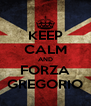 KEEP CALM AND FORZA GREGORIO - Personalised Poster A4 size