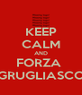 KEEP CALM AND FORZA  GRUGLIASCO - Personalised Poster A4 size