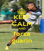 KEEP CALM AND forza guarin - Personalised Poster A4 size