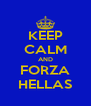 KEEP CALM AND FORZA HELLAS - Personalised Poster A4 size