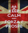 KEEP CALM AND FORZA I' PROSPE - Personalised Poster A4 size