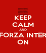 KEEP CALM AND FORZA INTER ON - Personalised Poster A4 size