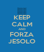 KEEP CALM AND FORZA JESOLO - Personalised Poster A4 size