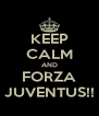 KEEP CALM AND FORZA JUVENTUS!! - Personalised Poster A4 size