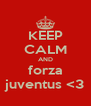 KEEP CALM AND forza juventus <3 - Personalised Poster A4 size